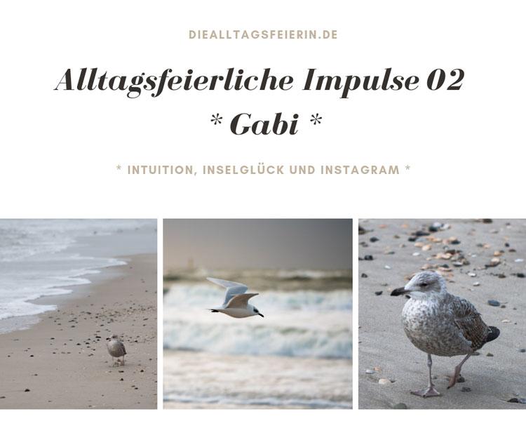Gabriele, SYLTGLUECK, Seelensachen, alltagsfeierliche Impulse, Intuition, Inselglueck, Instagram