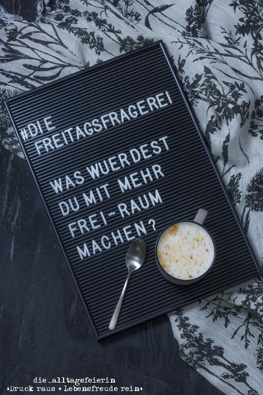 #diefreitagsfragerei, Fragen, Lebensfragen, diealltagsfeierin.de, Wochenendfeierei No 04-20