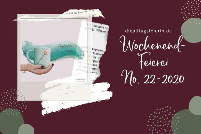 Wochenendfeierei No 22-2020, #alltagsfeierlicherituale, #meinjunimitmir, alltagsfeierliche rituale eine Kooperation zwischen happyritualsblog.de und diealltagsfeierin.de