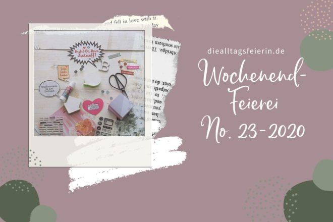 Wochenendfeierei No 23-2020, #alltagsfeierlicherituale, #meinjunimitmir, alltagsfeierliche rituale eine Kooperation zwischen happyritualsblog.de und diealltagsfeierin.de