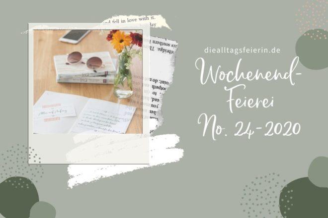 Wochenendfeierei No 24-2020, #alltagsfeierlicherituale, #meinjunimitmir, alltagsfeierliche rituale eine Kooperation zwischen happyritualsblog.de und diealltagsfeierin.de