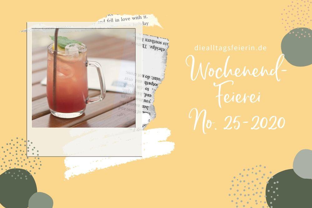 Wochenendfeierei No 25-2020, #alltagsfeierlicherituale, #meinjunimitmir, alltagsfeierliche rituale eine Kooperation zwischen happyritualsblog.de und diealltagsfeierin.de