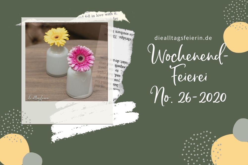 Wochenendfeierei No 26-2020, #alltagsfeierlicherituale, #meinjunimitmir, alltagsfeierliche rituale eine Kooperation zwischen happyritualsblog.de und diealltagsfeierin.de