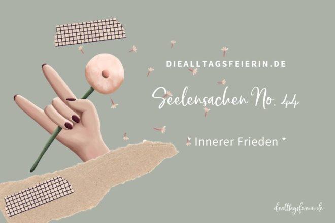 Seelensache No 44, Frieden spüren, diealltagsfeierin.de