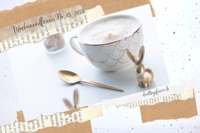 Wochenrückblick No 13-2021, Ostern 2021, Kaffee mit Hasen